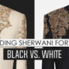 Wedding Sherwani For MenBlack Vs. White